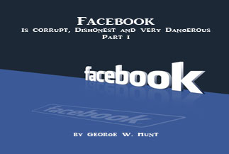 Part I: Facebook Is Corrupt, Dishonest and Very Dangerous