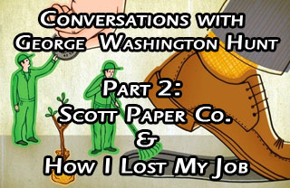 Conversations with George Hunt Pt 2: Scott Paper Co. and My Lost Job