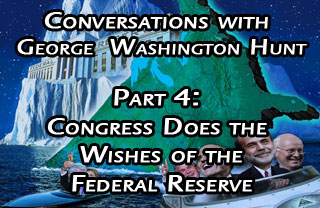 Conversations with George Hunt Pt 4: Congress Does the Wishes of the Federal Reserve