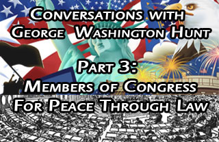 Conversations with George Hunt Pt 3: Members of Congress for Peace Through Law
