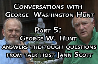 Conversations with George Hunt Pt 5: George Hunt Answers the Tough Questions by Talk Host Jann Scott