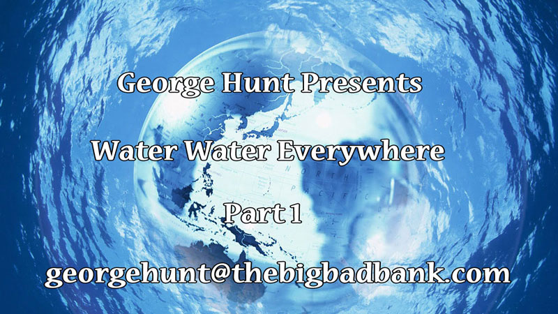 Water Water Everywhere by George W. Hunt