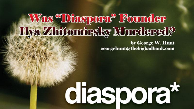 """Was """"Diaspora"""" Founder Ilya Zhitomirskiy Murdered"""